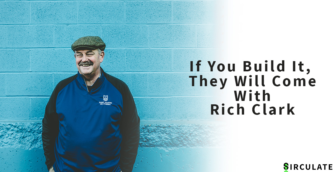 Episode 003 | If You Build It, They Will Come | Rich Clark