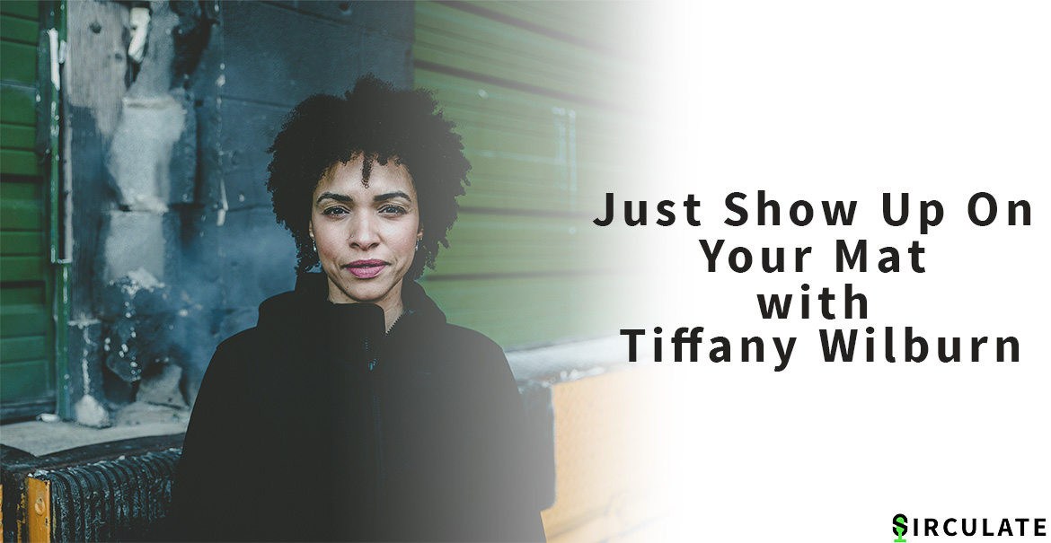 Just Show Up On Your Mat with Tiffany Wilburn