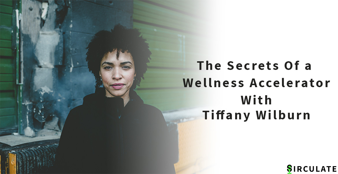 The Secrets Of a Wellness Accelerator with Tiffany Wilburn