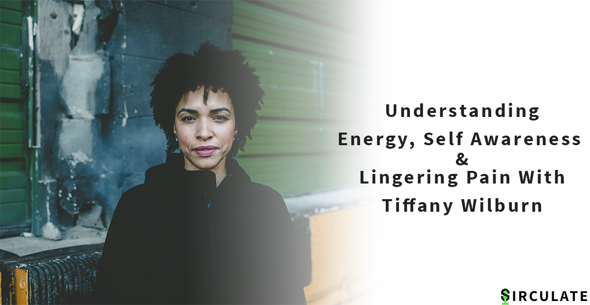 Understanding Energy, Self Awareness, & Lingering Pain with Tiffany Wilburn