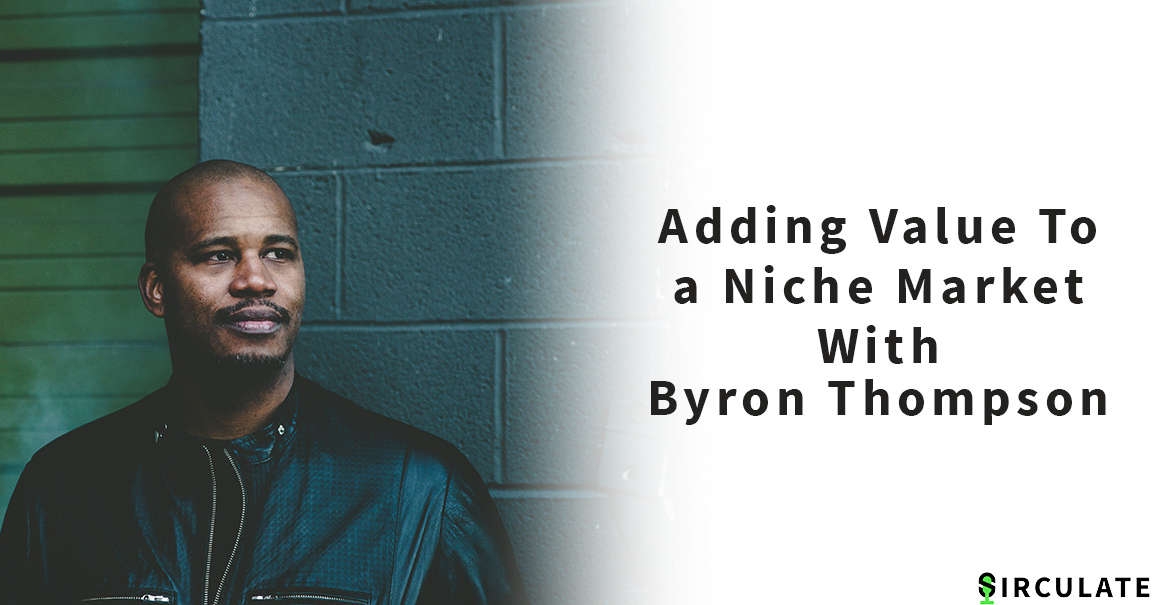 Adding Value To a Niche Market with Byron Thompson
