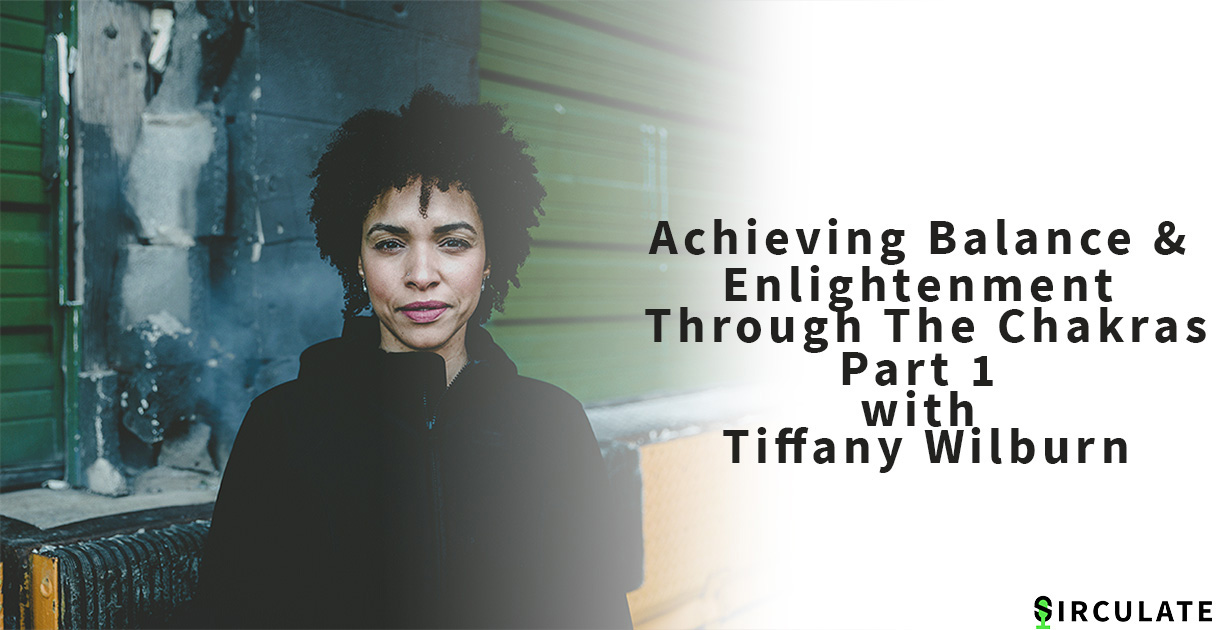 Achieving Balance & Enlightenment Through The Chakras Part 1 with Tiffany Wilburn